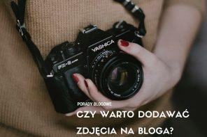 Czy warto dodawać zdjęcia na bloga?