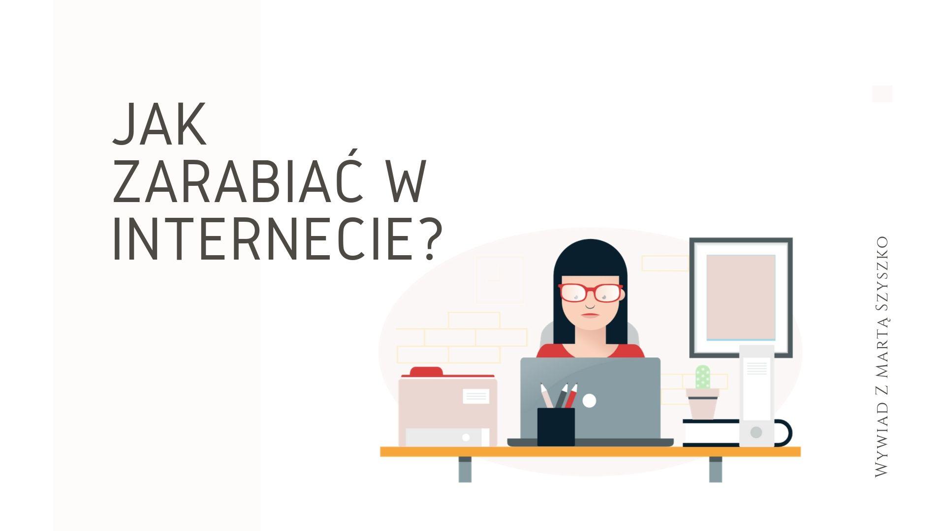 Jak zarabiać w internecie? Wywiad z Martą Szyszko – autorką bloga Kobieta w e-biznesie