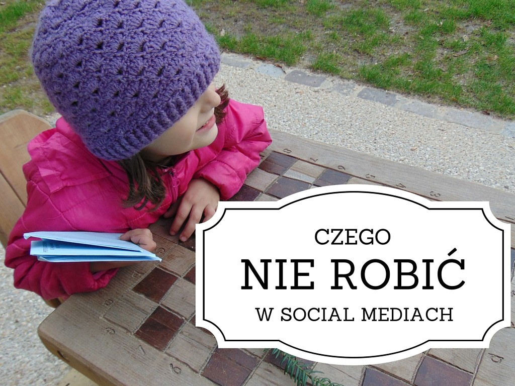 Czego nie robić w social mediach? social media marketing