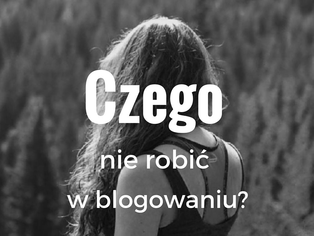 Czego nie robić w blogowaniu?