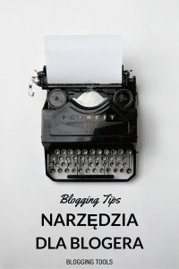 BLOGGING TOOLS. BLOGGING TIPS. NARZEDZIA DLA BLOGEROW