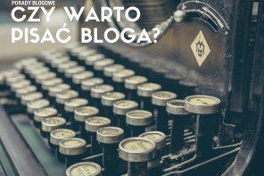 11 powodów, dla których warto pisać bloga. LINKOWE PARTY.