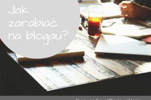 Jak zarabiać na blogu? Jak przygotować kurs on line?