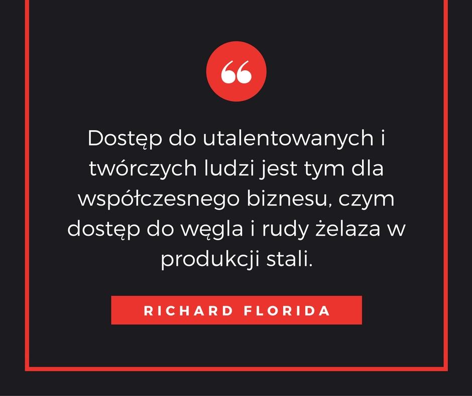 Dostęp do utalentowanych i twórczych ludzi jest tym dla współczesnego biznesu, czym dostęp do węgla i rudy żelaza w produkcji stali. Richard Florida success story