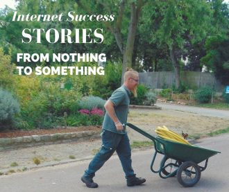 Internet Success Stories From Nothing To Something.