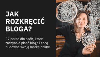 37 porad dla osób, które zaczynają pisać bloga i chcą budować strategicznie swoją markę online