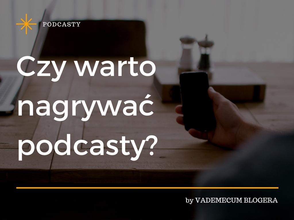 Czy warto nagrywać podcasty_