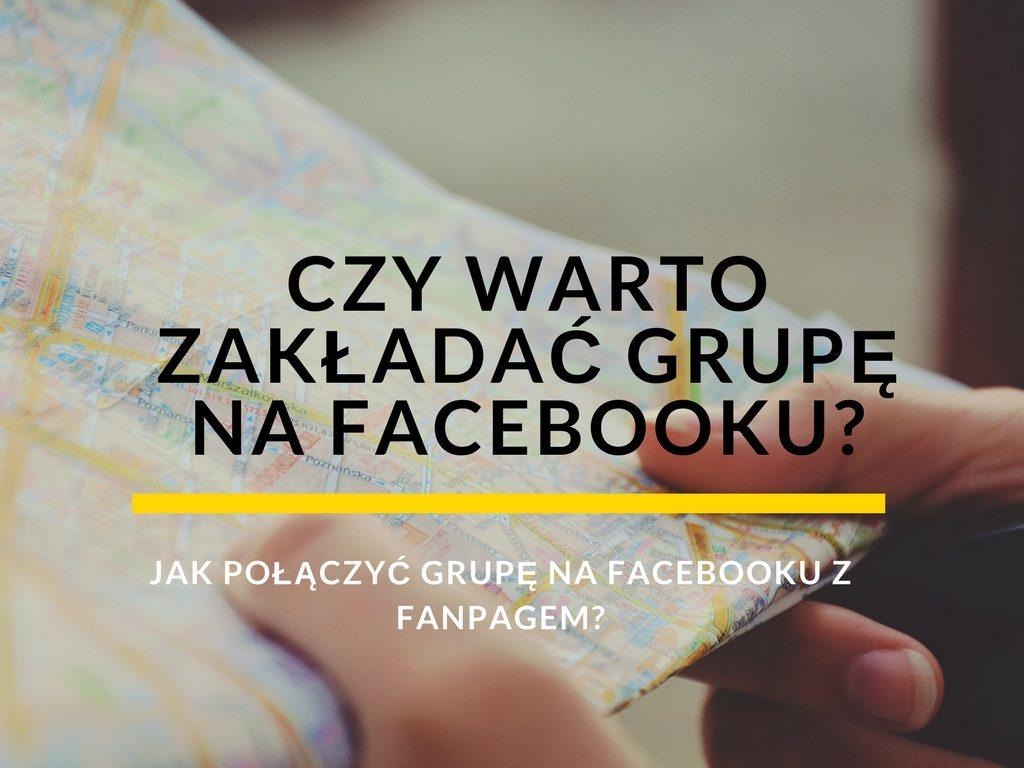 Grupa facebook. Czy warto zakładać grupę na Facebooku? Jak połączyć swoją grupę na Facebooku z fanpagem?