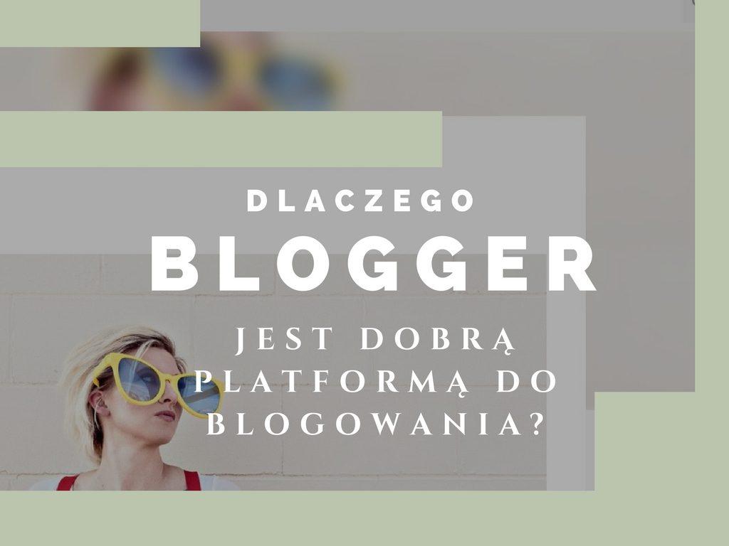 Gdzie założyć swojego pierwszego bloga? Dlaczego Blogger jest tu dobrym wyborem.