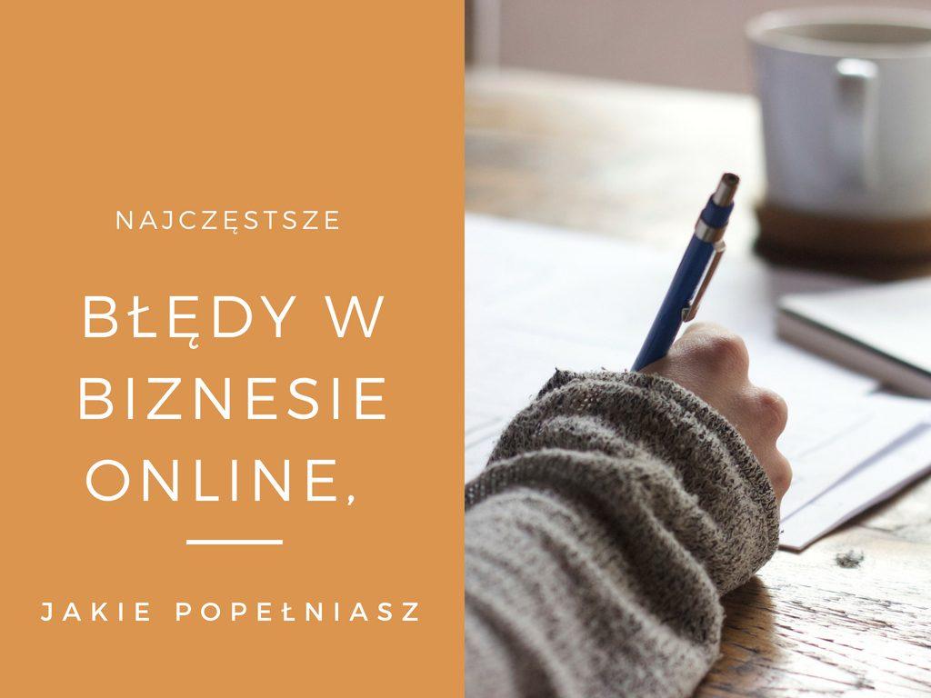 Błędy, które może popełniasz, chcąc ruszyć ze swoim biznesem online.