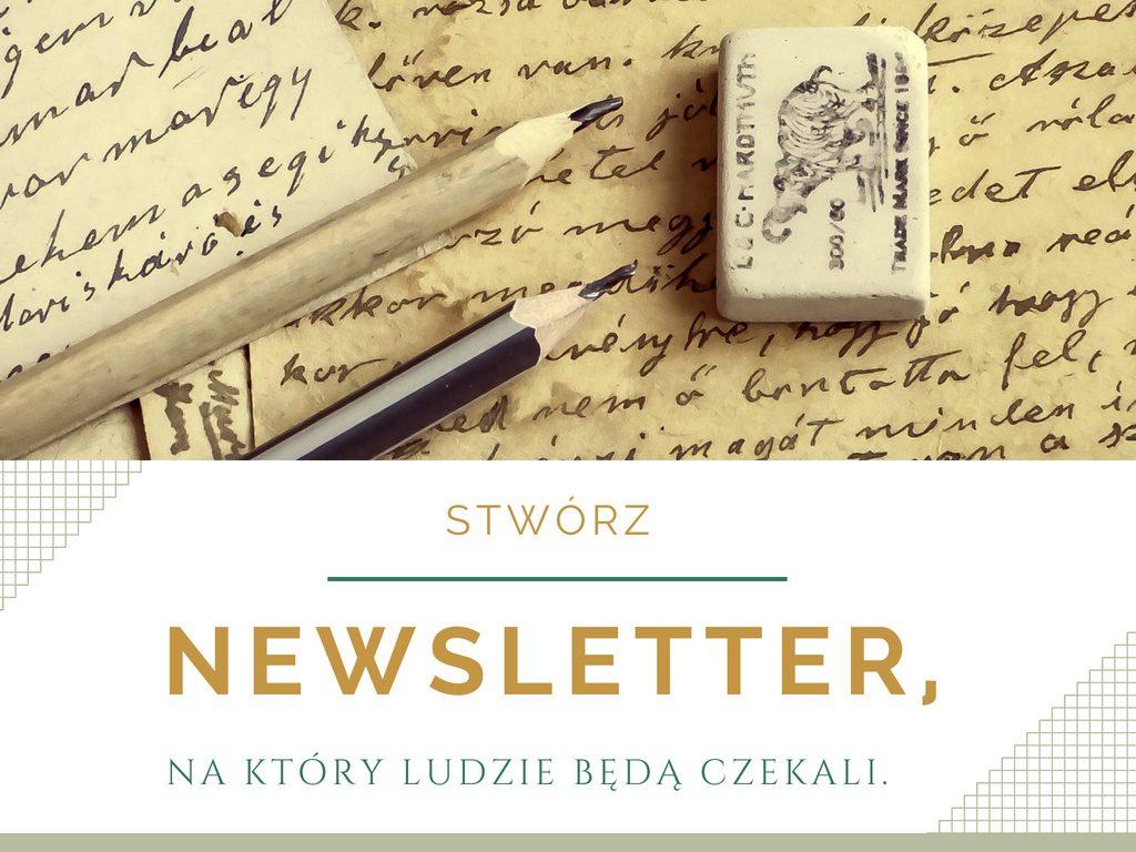 Stwórz newsletter, na który ludzie będą czekali.