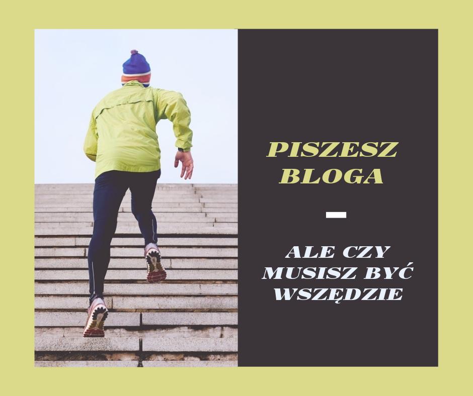 Blogujesz, ale czy musisz być wszędzie i korzystać z wszystkiego…..