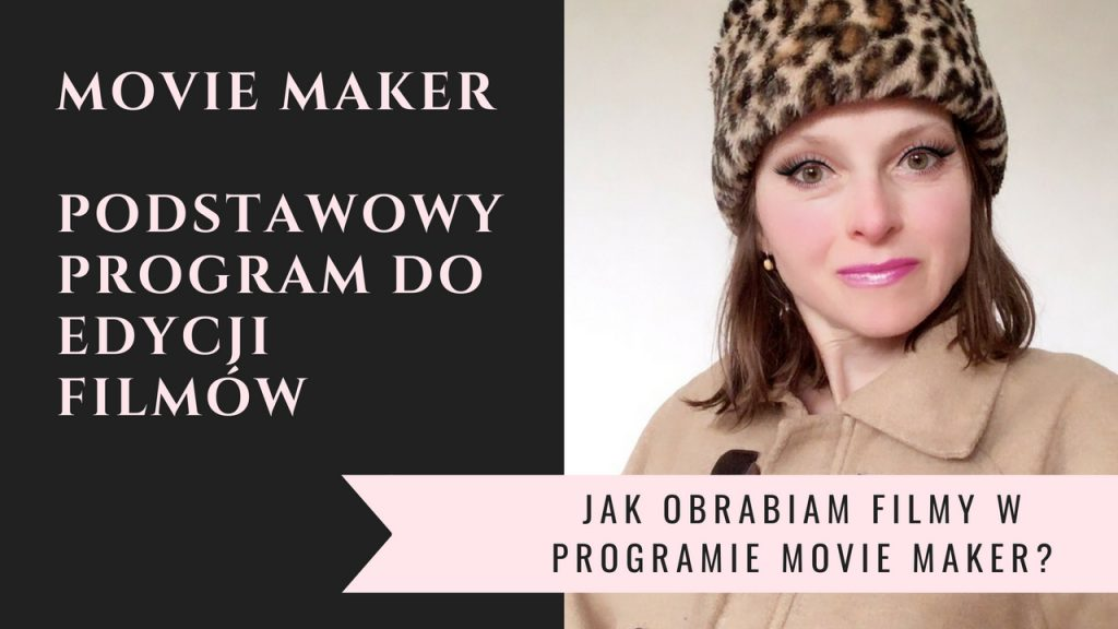 Jak obrabiam filmy w programie Movie Maker?