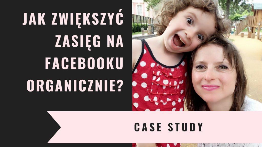 Jak zwiększyć zasięg na Facebooku organicznie? CASE STUDY.