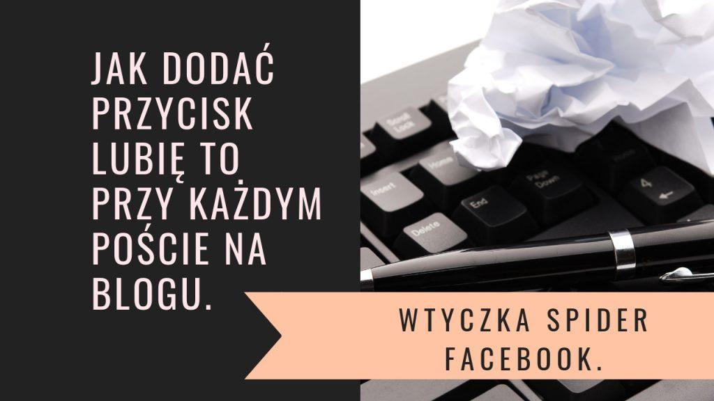 Jak dodać Facebook Like Box i przycisk Like do każdego wpisu na blogu opartym o wordpressa. WTYCZKA SPIDER FACEBOOK