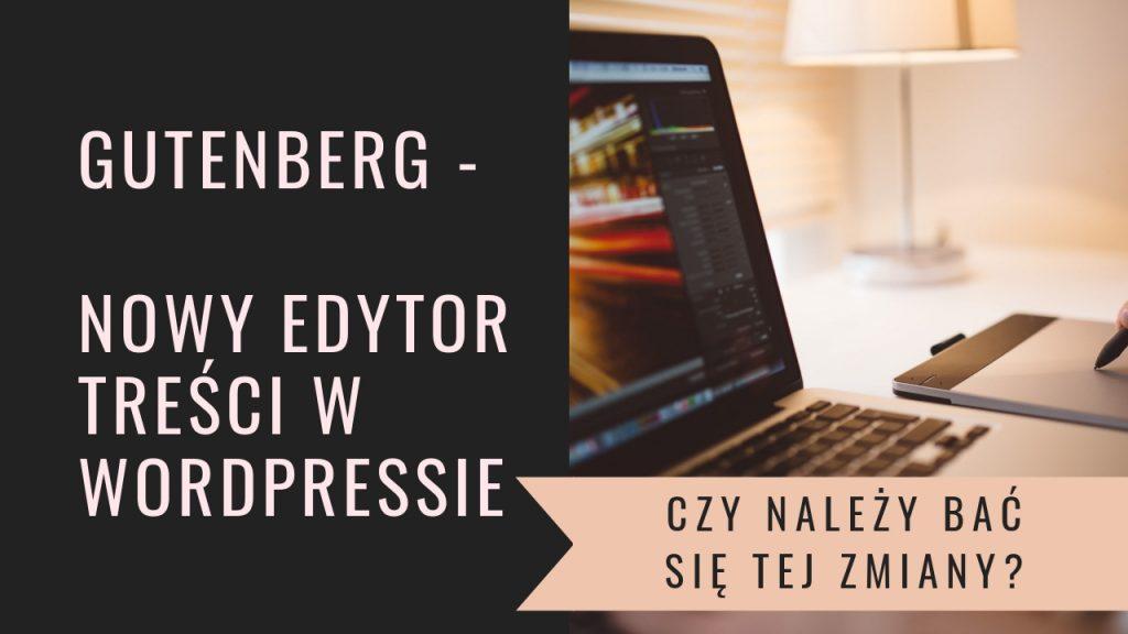 Gutenberg – nowy edytor na wordpressie, czy należy bać się tej zmiany?