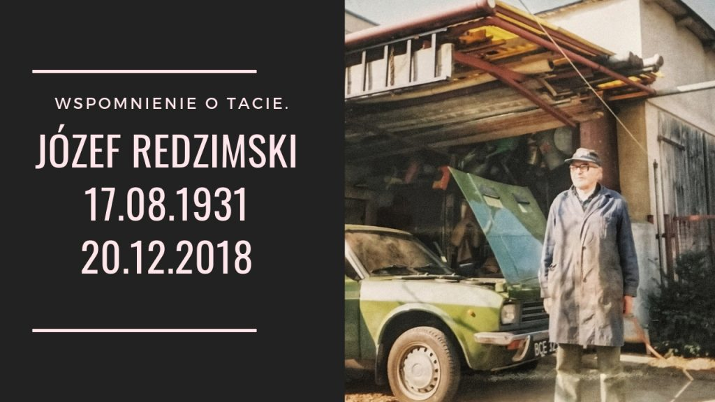 Wspomnienie o tacie. Józef Redzimski 17.08.1931 -20.12.2018