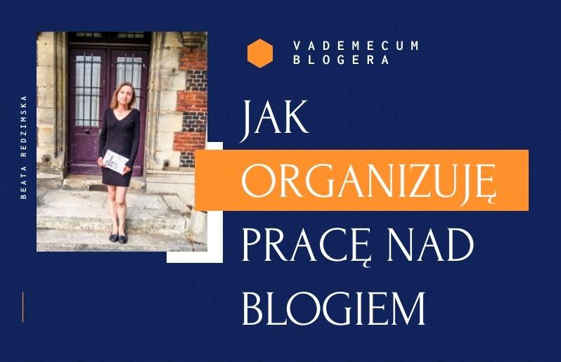 Jak organizuję swoją pracę nad blogiem i wokół bloga?