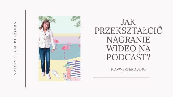 Jak w prosty sposób przekształcić nagranie wideo na podcast?