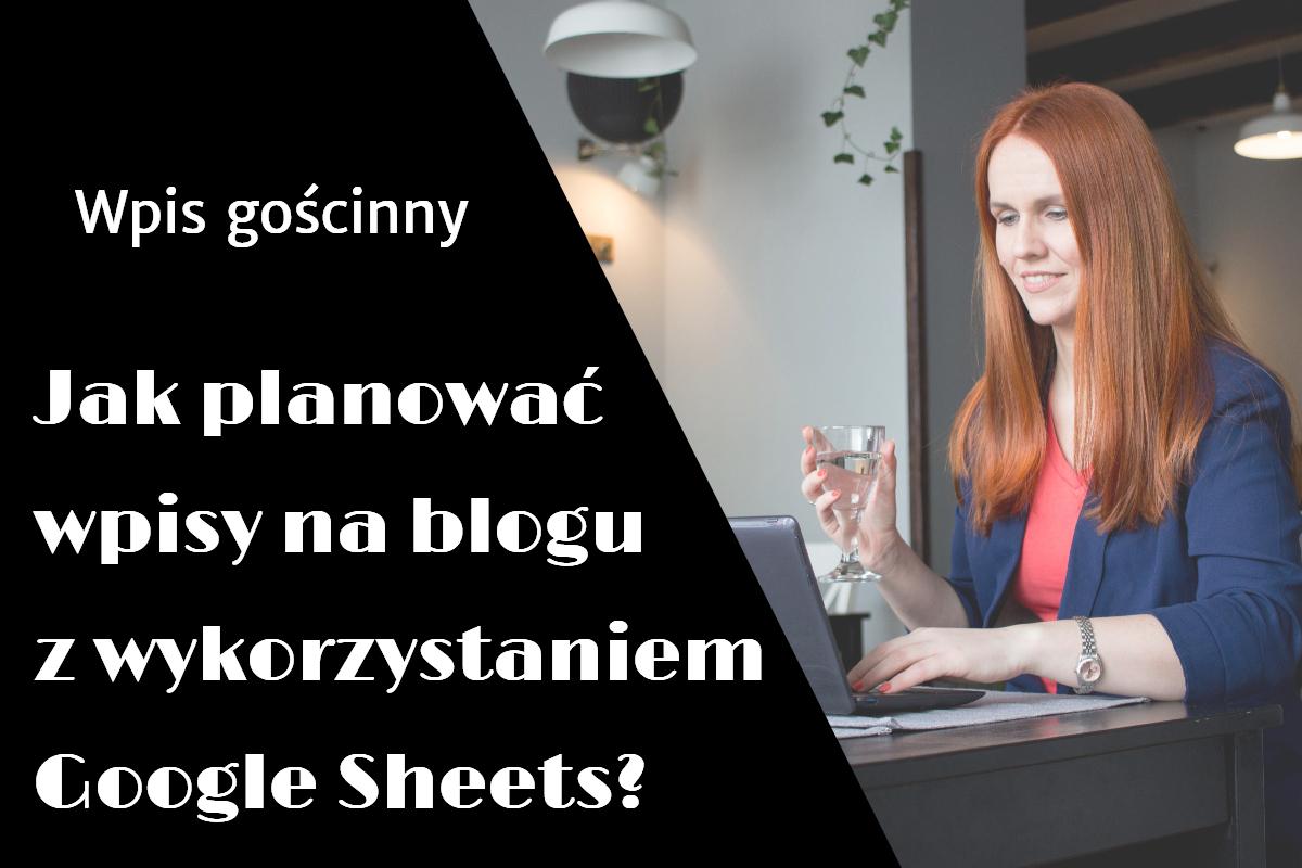 Jak planować wpisy na blogu z wykorzystaniem Google Sheets?